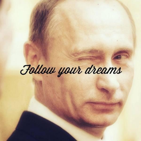 Vladimir Putin: sigue tu sueño